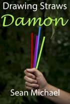 Drawing Straws: Damon ebook by Sean Michael