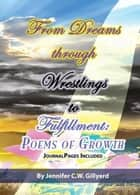 From Dreams, Through Wrestlings, To Fulfillment ebook by Jennifer C.W. Gillyard