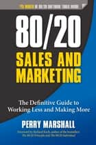 80/20 Sales and Marketing ebook by Perry Marshall,Richard Koch