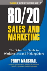 80/20 Sales and Marketing - The Definitive Guide to Working Less and Making More ebook by Perry Marshall
