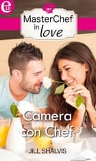 Camera con chef - eLit eBook by Jill Shalvis