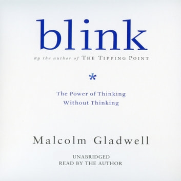 Blink - The Power of Thinking Without Thinking livre audio by Malcolm Gladwell