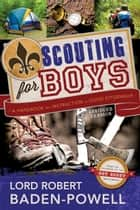 Scouting for Boys - A Handbook for Instruction in Good Citizenship ebook by Lord Robert Baden-Powell
