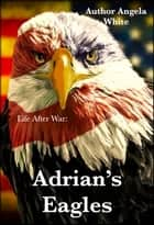 Adrian's Eagles ebook by Angela White