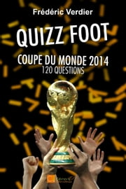 Le Quizz Foot - Coupe du Monde 2014 ebook by Kobo.Web.Store.Products.Fields.ContributorFieldViewModel
