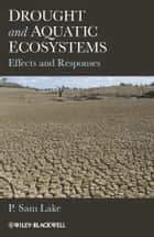 Drought and Aquatic Ecosystems ebook by P. Sam Lake