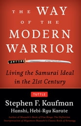 The Way of the Modern Warrior - Living the Samurai Ideal in the 21st Century ebook by Stephen F. Kaufman