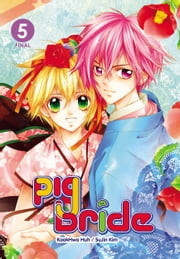 Pig Bride, Vol. 5 ebook by KookHwa Huh,SuJin Kim