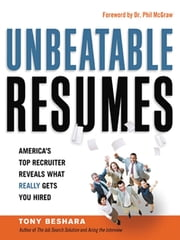 Unbeatable Resumes - America's Top Recruiter Reveals What REALLY Gets You Hired ebook by Tony Beshara