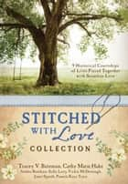 The Stitched with Love Collection ebook by Cathy Marie Hake,Tracey V. Bateman,Andrea Boeshaar,Sally Laity,Vickie McDonough,Janet Spaeth,Pamela Kaye Tracy