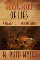Ration of Lies - Maggie Sullivan mysteries, #8 ebook by M. Ruth Myers
