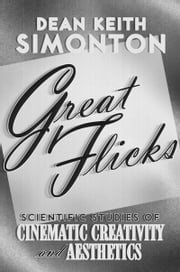 Great Flicks: Scientific Studies of Cinematic Creativity and Aesthetics ebook by Dean Keith Simonton
