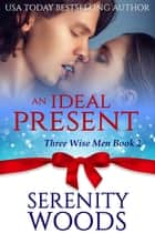 An Ideal Present - Three Wise Men, #2 ebook by Serenity Woods