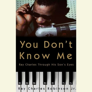 You Don't Know Me - Reflections of My Father, Ray Charles audiobook by Mary Jane Ross,Ray Charles Robinson, Jr.