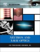 Neutron and X-ray Optics ebook by Jay Theodore Cremer, Jr.
