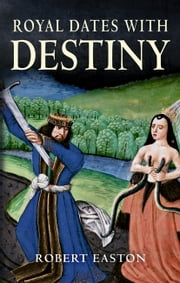 Royal Dates with Destiny ebook by Robert Easton