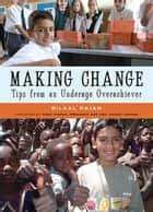 Making Change - Tips from an Underage Overachiever ebook by Bilaal Rajan