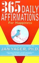 365 Daily Affirmations for Happiness ebook by Jan Yager