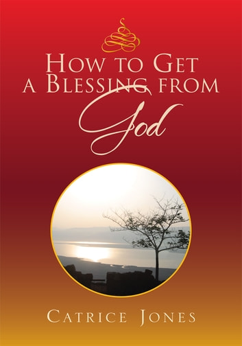 How to Get a Blessing from God ebook by Catrice Jones