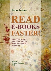 Read E-Books Faster! - Printed and Virtual Text Speed Reading Manual ebook by Petar Ivanov,Yordan Doychinov