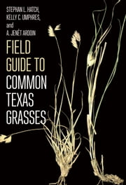 Field Guide to Common Texas Grasses ebook by Stephan L. Hatch,Kelly C. Umphres,A. Jenét Ardoin