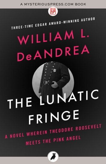 The Lunatic Fringe - A Novel Wherein Theodore Roosevelt Meets the Pink Angel ebook by William L. DeAndrea