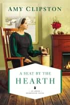 A Seat by the Hearth ebook by Amy Clipston