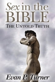 Sex in the Bible The Untold Truth ebook by Evan P. Turner