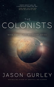 The Colonists - Book 2 of The Movement Trilogy ebook by Jason Gurley