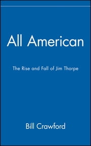 All American - The Rise and Fall of Jim Thorpe ebook by Bill Crawford