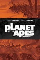 Planet of the Apes Omnibus ebook by Daryl Gregory, Carlos Magno, Diego Barreto,...