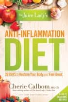 The Juice Lady's Anti-Inflammation Diet ebook by Cherie Calbom, MS, CN