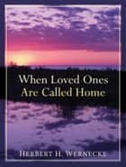 When Loved Ones Are Called Home ebook by Herbert H. Wernecke
