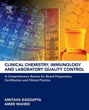 Clinical Chemistry, Immunology and Laboratory Quality Control - A Comprehensive Review for Board Preparation, Certification and Clinical Practice ebook by Amitava Dasgupta,Amer Wahed