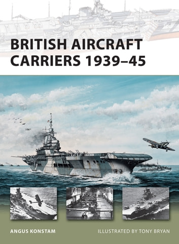 British Aircraft Carriers 1939–45 eBook by Angus Konstam