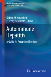 Autoimmune Hepatitis - A Guide for Practicing Clinicians ebook by Gideon M. Hirschfield,E. Jenny Heathcote