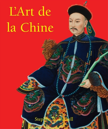 L'Art de la Chine ebook by Stephen W. Bushell
