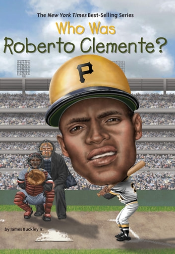 Who Was Roberto Clemente? ebook by James Buckley, Jr.,Who HQ