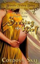 Seeding the Thief - A Fertile Retelling of Aladdin ebook by Cordova Skye