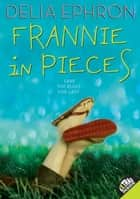 Frannie in Pieces ebook by Delia Ephron, Chad Beckerman