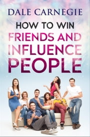 How to Win Friends and Influence People ebook by Dale Carnegie, Digital Fire