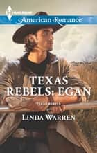 Texas Rebels: Egan ebook by Linda Warren