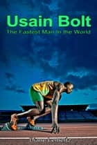 Usain Bolt: The Fastest Man In the World ebook by Diane Lemertz