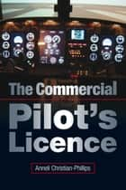 Commercial Pilot's Licence ebook by Anneli Christian-Phillips