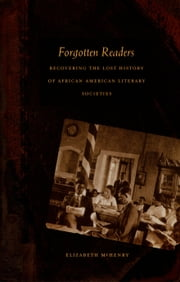 Forgotten Readers - Recovering the Lost History of African American Literary Societies ebook by Elizabeth McHenry,Donald E. Pease