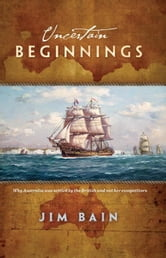Uncertain Beginnings ebook by Jim Bain