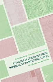 Changes in Censuses from Imperialist to Welfare States - How Societies and States Count ebook by Rebecca Jean Emigh,Dylan Riley,Patricia Ahmed