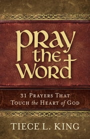 Pray the Word: 31 Prayers That Touch the Heart of God ebook by Tiece King