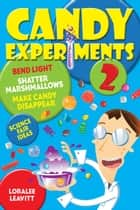Candy Experiments 2 ebook by Loralee Leavitt