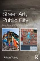 Street Art, Public City ebook by Alison Young